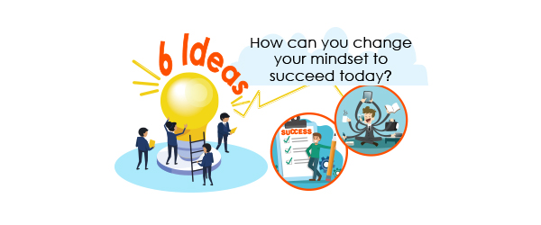 6 ideas you can change mindset to succeed today
